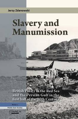 Slavery and Manumission: British Policy in the Red Sea and the Persian Gulf in the First Half of the 20th Century (Hardback)