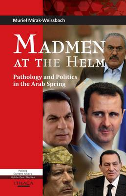 Madmen at the Helm: Pathology and Politics in the Arab Spring (Hardback)