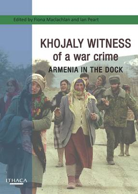 Khojaly Witness of a War Crime: Armenia in the Dock (Hardback)