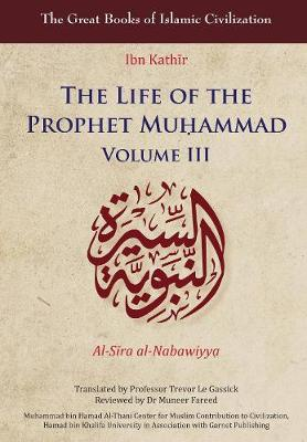 The Life of the Prophet Muhammad: Volume III - The Great Books of Islamic Civilization (Paperback)