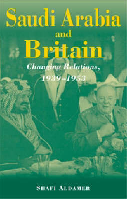 Saudi Arabia and Britain: Changing Relations, 1939-1953 - Durham Middle East Monographs S. 11 (Hardback)