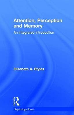 Attention, Perception and Memory: An Integrated Introduction (Hardback)