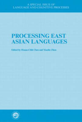 Processing East Asian Languages: A Special Issue of Language And Cognitive Processes (Hardback)