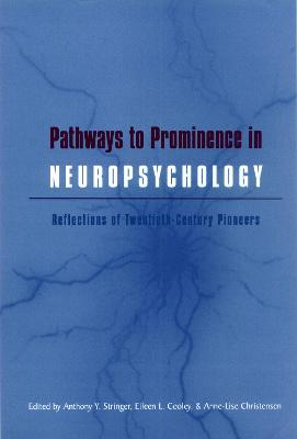 Pathways to Prominence in Neuropsychology: Reflections of Twentieth-Century Pioneers (Hardback)