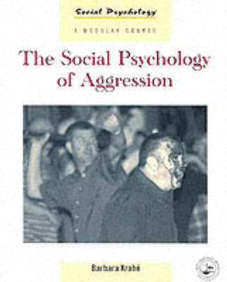 The Social Psychology of Aggression - Social Psychology: A Modular Course (Paperback)