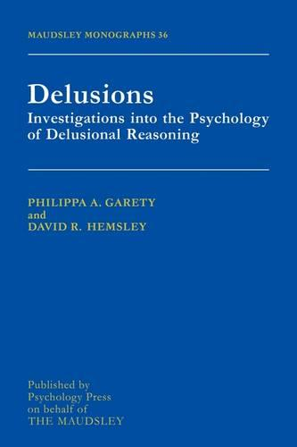 Delusions: Investigations Into The Psychology Of Delusional Reasoning - Maudsley Series (Paperback)