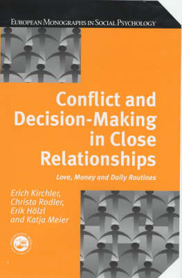 Conflict and Decision Making in Close Relationships: Love, Money and Daily Routines - European Monographs in Social Psychology (Hardback)