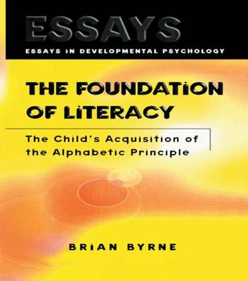 The Foundation of Literacy: The Child's Acquisition of the Alphabetic Principle - Essays in Developmental Psychology (Hardback)