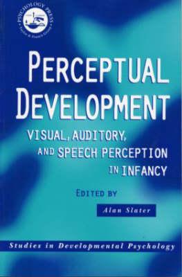 Perceptual Development: Visual, Auditory and Speech Perception in Infancy - Studies in Developmental Psychology (Paperback)