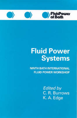 Fluid Power Systems: 9th Bath International Fluid Power Workshop - Fluid Power S. No. 9. (Hardback)