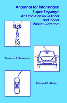 Antennas for Information Super Sky-ways: An Exposition on Outdoor and Indoor Wireless Antennas - Antennas S. No.12 (Hardback)