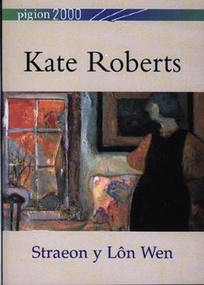 Pigion 2000: Kate Roberts - Straeon y Lon Wen (Paperback)