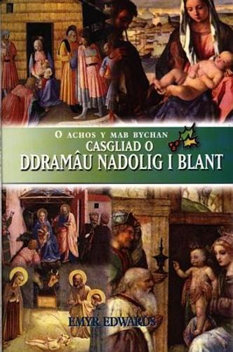 O Achos y Mab Bychan - Casgliad o Ddramau Nadolig i Blant (Paperback)