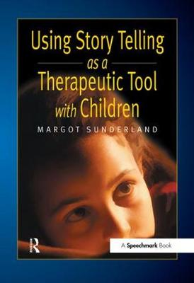 Using Story Telling as a Therapeutic Tool with Children - Helping Children with Feelings (Paperback)