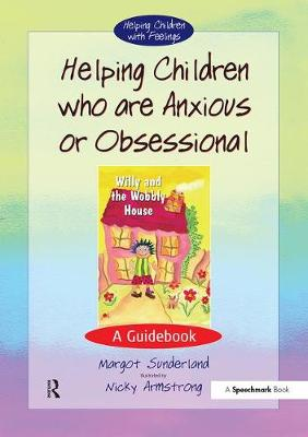 Helping Children Who are Anxious or Obsessional: A Guidebook - Helping Children with Feelings (Paperback)