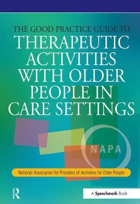 The Good Practice Guide to Therapeutic Activities with Older People in Care Settings - Speechmark Editions (Paperback)
