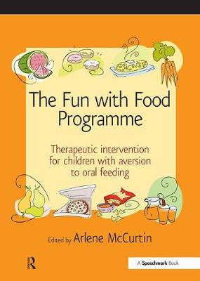The Fun with Food Programme: Therapeutic Intervention for Children with Aversion to Oral Feeding (Paperback)
