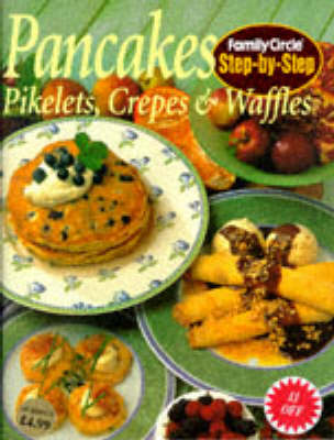 """Pancakes, Pikelets, Crepes and Waffles - """"Family Circle"""" Step-by-step S. (Paperback)"""