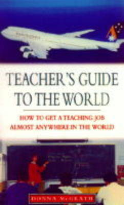 Teacher's Guide to the World: How to Get a Teaching Job Almost Anywhere in the World (Paperback)
