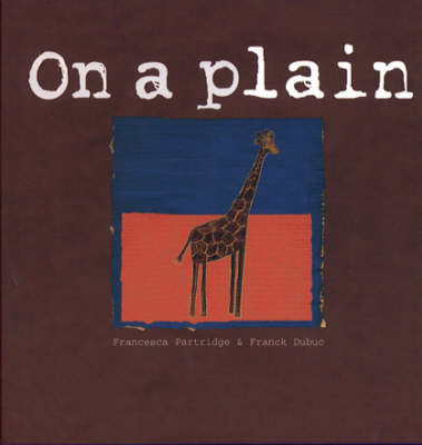 Places for Thinking: on a Plain: A Giraffe Which Tries to See the World from an Ant's Point of View (Hardback)
