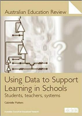 Using Data to Suport Learning in Schools: Students, Teachers, Systems (Paperback)
