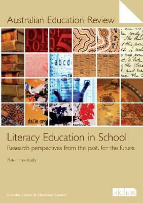 Literacy Education in School: Research Perspectives from the Past, for the Future - Australian Education Review No. 52 (Paperback)