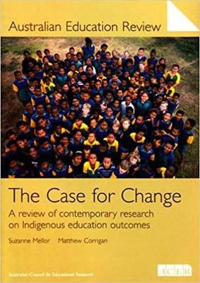 The Case for Change: A Review of Contemporary Research in Indigenous Education Outcomes (Paperback)