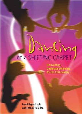 Dancing on a Shifting Carpet: Reinventing traditional schooling for the 21st century (Paperback)