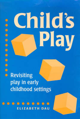 Child's Play: Revisiting Play in Early Childhood (Paperback)