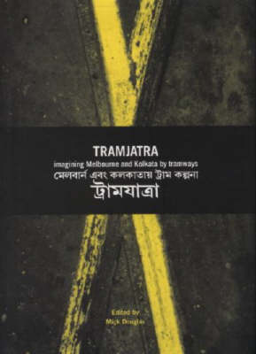 Tramjatra: Imagining Melbourne and Kolkata by Tramways (Paperback)