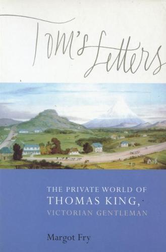 Tom's Letters: The Private World of Thomas King, Victorian Gentleman (Paperback)