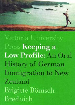 Keeping a Low Profile: An Ethnology of German Immigration to New Zealand (Paperback)