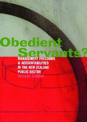 Obedient Servants: Management Freedoms and Accountabilities in the New Zealand Public Sector (Paperback)