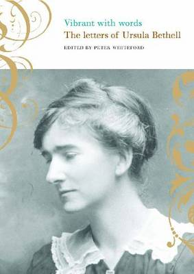 Vibrant with Words: The Letters of Ursula Bethell (Paperback)