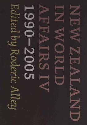 New Zealand in World Affairs IV: 1990-2005 (Paperback)