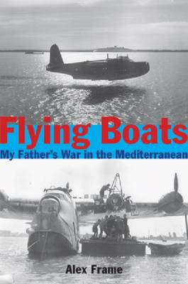 Flying Boats: My Fathers War in the Mediterranean (Paperback)