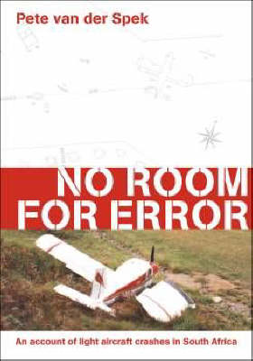 No Room for Error!: An Account of Light Aircraft Crashes in South Africa (Paperback)