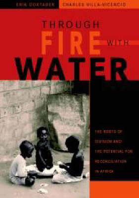 Through Fire with Water: The Roots of Division and the Potential for Reconciliation in Africa (Paperback)