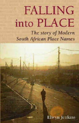 Falling into Place: The Story of Modern South African Place Names (Paperback)