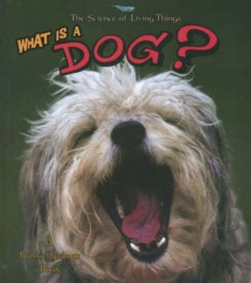 What is a Dog? - Science of Living Things S. (Paperback)