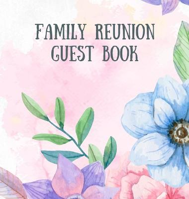 Family Reunion Guestbook: Guest Book For Family Get Together Well Wishes Sign In Guestbook Perfectly sized 8.5 x 8.5 (Hardback)