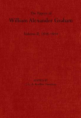 The Papers of William Alexander Graham, Volume 2: 1838-1844 (Hardback)