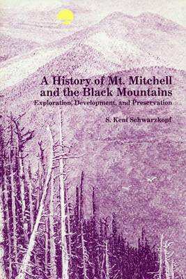A History of Mt. Mitchell and the Black Mountains: Exploration, Development, and Preservation (Paperback)