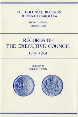 The Colonial Records of North Carolina, Volume 8: Records of the Executive Council, 1735-1754 (Hardback)