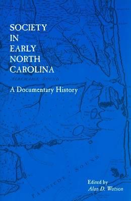 Society in Early North Carolina: A Documentary History (Paperback)