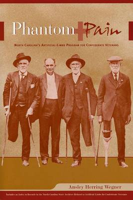 Phantom Pain: North Carolina's Artificial-Limbs Program for Confederate Veterans (Paperback)