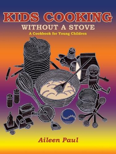 Kids Cooking Without a Stove, a Cookbook for Young Children (Paperback)