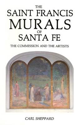 The Saint Frances Murals of Santa Fe: The Commission and the Artists (Paperback)