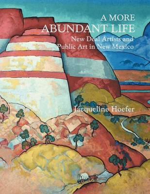 A More Abundant Life: New Deal Artists and Public Art in New Mexico (Paperback)