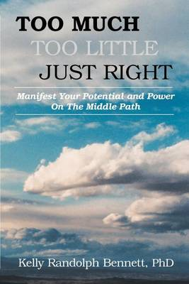 Too Much, Too Little, Just Right: Manifest Your Potential and Power on the Middle Path (Paperback)